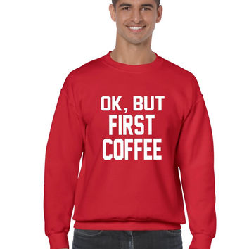 But first Coffee Mens Sweatshirt