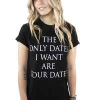 The Only Dates I Want T- Shirt - Womens - T-Shirts - Women - Paper Alligator
