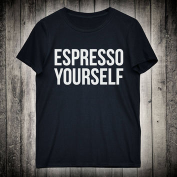 Espresso Yourself Funny Coffee Lover Slogan Tee Caffeine Addict Shirt Inspiration Pun T-shirt