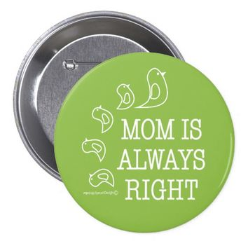 Mom Is Always Right Cute Birds Mothers Day Green Pinback Button