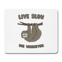 Mouse pad Funny & Cute Sloth Live Slow Die Whenever Slogan | Spreadshirt