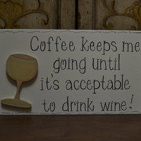 "Hand Painted Wooden Off White Funny Wine Sign, ""Coffee keeps me going until it's acceptable to drink wine."""