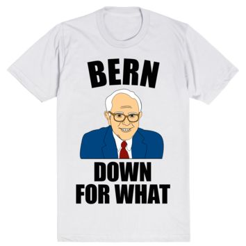 Bernie Sanders 2016 Election - Bern Down For What