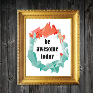Be Awesome Today Quote Art Print - 8x10/11x14/13x19