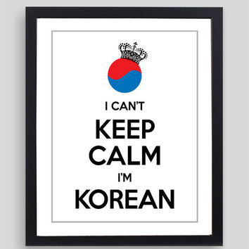 8x10 I Can't Keep Calm I'm Korean Art Print - Customized in Any Color Personalized Typography Funny Korea Gift