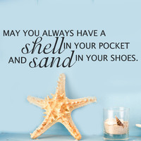 Coastal Decor Beach Vinyl Wall Decal Quote May you always have a shell in your pocket and sand in your shoes Words