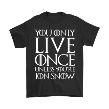 ESB3CR You Only Live Once Unless You're Jon Snow Shirts