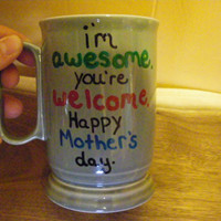Coffee/Tea/Cup/Mug/Custom/Personalized/Dishwasher safe/I'm Awesome. You're welcome. Happy Mother's Day./Mother's Day gift