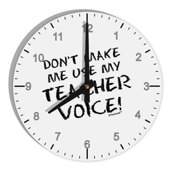 "Don't Make Me Use My Teacher Voice 8"" Round Wall Clock with Numbers"