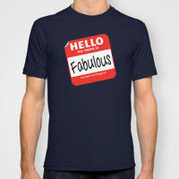 Hello My Name Is.... Fabulous!  T-shirt by Heather Dutton | Society6
