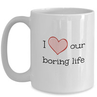 I Heart Our Boring Life   Romantic Gifts for Him/Her   Gifts for Husband/Wife