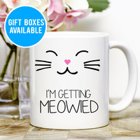 I'm Getting Meowied Mug, Cute Engagement Mug, Just Engaged mug, Bridal Shower Gift, Wedding Gift, Cat Lover Gift, Cute Wedding Mug