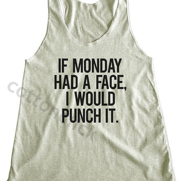 If Monday Had A Face Shirt Gift Shirt Funny Slogan Shirt Cool Streetwear Shirt Yoga Shirt Women Tank Top Women Shirt Women Racer Back Shirt