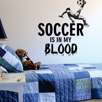 Soccer is in my Blood Sports Decal Sticker Wall Vinyl