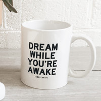 Dream While You're Awake Mug