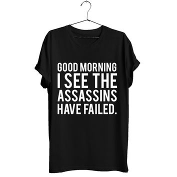 Good Morning I See The Assassins Have Failed, Unisex Cotton/Poly T-Shirt by Next Level