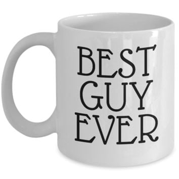 Best Guy Ever ~ Coffee Mug Gift for Husband Boyfriend Someone Named Guy