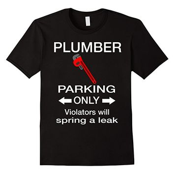 Plumber Parking Only Violators Will Spring A Leak T-Shirt