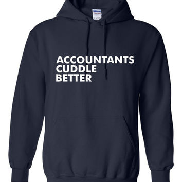 Funny Accountants Cuddle Better Unisex Hoodie! Awesome Accountants Cuddle Better Hoodie! Great Gift For The Accountant In Your Life!