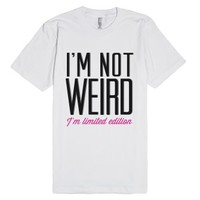 I'm Not Weird, I'm Limited Edition-Unisex White T-Shirt