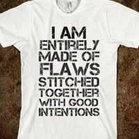 I AM ENTIRELY MADE OF FLAWS STITCHED TOGETHER WITH GOOD INTENTIONS
