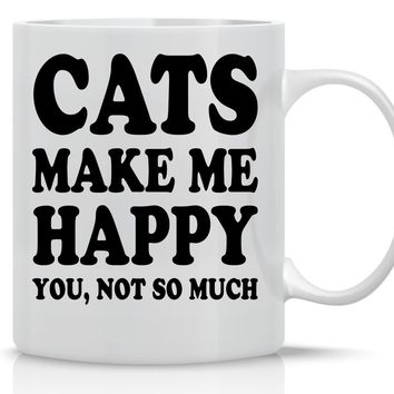 Cats Make Me Happy You, Not So Much - Funny Cat Mug - 11OZ Coffee Mug - Perfect Gift for Mother's Day - Women Cat Lover Mug - Crazy Bros Mugs