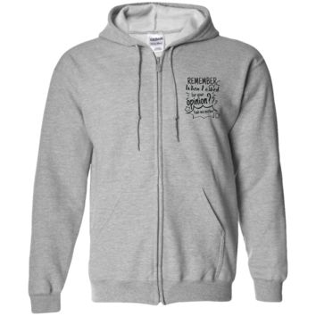 Remember When I Asked For Your Opinion??? Zip Up Hooded Sweatshirt