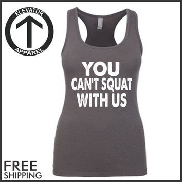 You Can't Squat With Us. Racerback Jersey. Womens Clothing. Exercise. Motivation. Fitted. Health And Wellness. Workout Tanks. Fitness Tank.