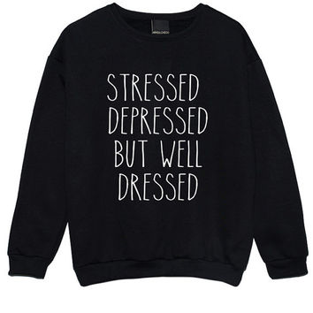 stressed depressed but well dressed SWEATER JUMPER funny fun tumblr hipster swag grunge kale goth punk new retro vtg top tee crop beyonce