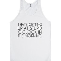 i hate getting up at stupid o'clock in the morning | Tank Top | SKREENED