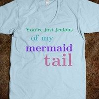 You're just jealous of my tail - Keep Calm & Be a Mermaid