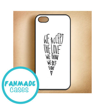 We Accept The Love We Think We Deserve 4/4s 5/5s/5c & iPod 4/5 Rubber Case