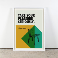 "Take Your Pleasure Seriously ""Charles Eames"" Quote Poster from Visual Conversation"