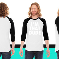 I'm That Dude Nike Funny Design American Apparel Unisex 3/4 Sleeve T-Shirt