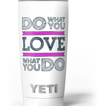 Do What You Love What You Do Pink V2 Yeti Rambler Skin Kit