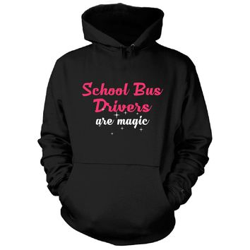 School Bus Drivers Are Magic. Awesome Gift - Hoodie
