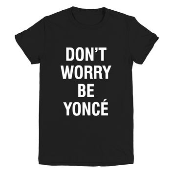 Don't Worry Beyonce Funny Graphic Tee