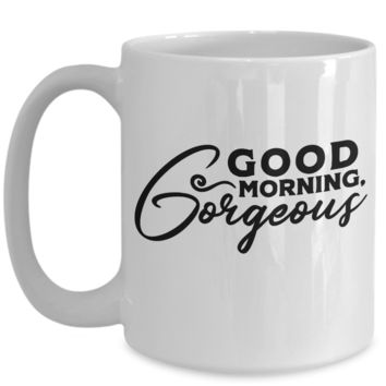 Cute Coffee Mug for Wife Mother Sister Aunt Mom Grandma Good Morning Gorgeous