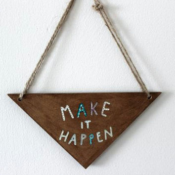 Hand drawn triangle wooden wall hanging/sign -Make It Happen. Home wares/decor