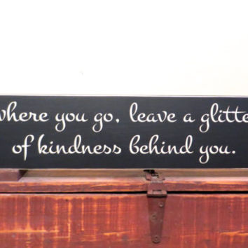 Sign - Everywhere you go, leave a glitter trail of kindness behind you - wood sign - rustic decor - wall hanging