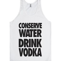 Conserve Water Drink Vodka-Unisex White Tank