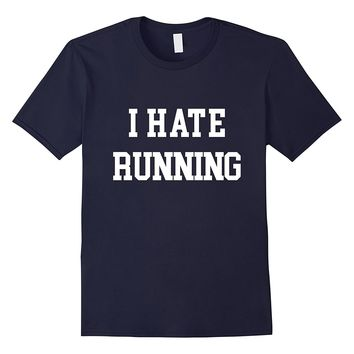 I Hate Running T-Shirt Funny Workout Exercise Cardio Tee