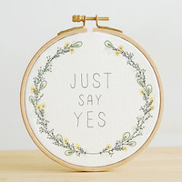 Quote Embroidery Hoop, Just Say Yes, Wedding Proposal, Original Watercolor Painting, Floral Inspirational Quote, 5''