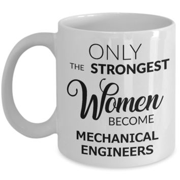 Mechanical Engineering Stuff - Only the Strongest Women Become Mechanical Engineers Mug Ceramic Coffee Cup Gifts