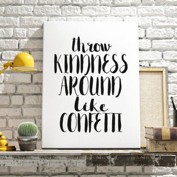 Word art Typographic print Wall Art Home Decor Office Decor Motivational Print Inspirational Print Throw Kindness Around Like Confetti Print
