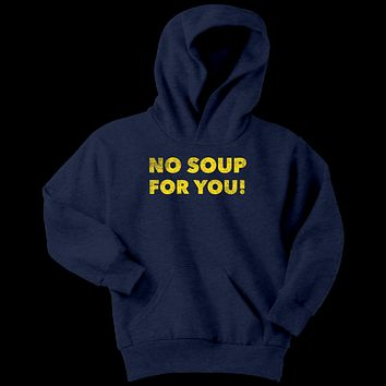 No Soup For You Youth Hoodie