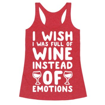 I WISH I WAS FULL OF WINE INSTEAD OF EMOTIONS