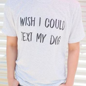 "Gina ""Wish I Could Text My Dog"" White Fleck Tee"