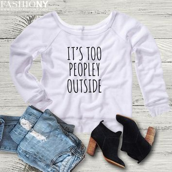 MORE STYLES! It's Too Peopley Outside, Funny Graphic Tees, Tank-Tops & Sweatshirts