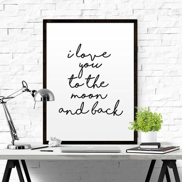 I Love You To The Moon And Back Quote Motivational Poster Printable Art Motivational Poster Wall Art Inspirational Poster Motivational Print